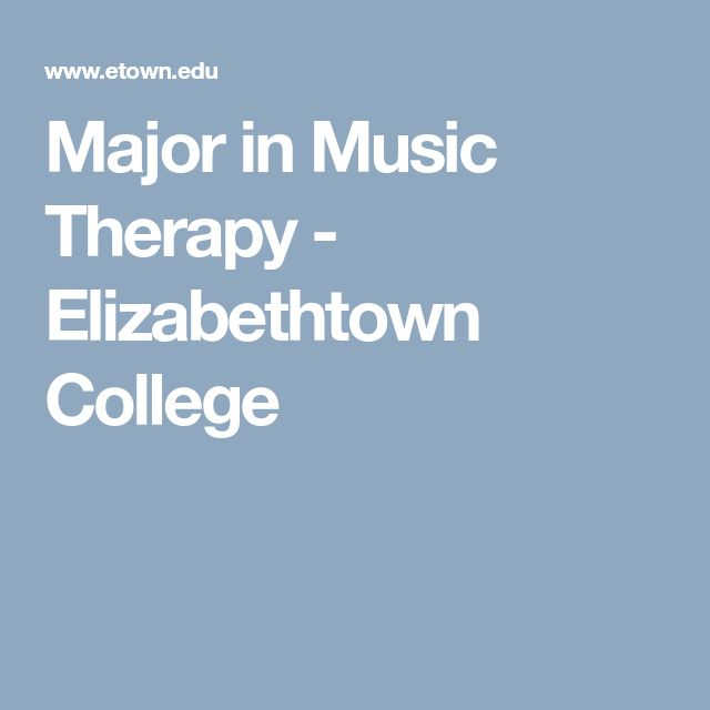 Major in Music Therapy - Elizabethtown College