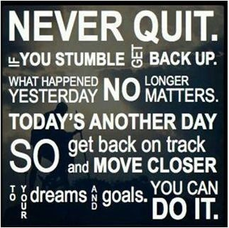 Never quit. If you stumble, get back up. What happened yesterday no longer matters. Todays another day so get back on track and move closer to your dreams and goals. You can do it. Running motivation.