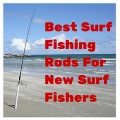 Best Surf Fishing Rods For New Surf Fishers -