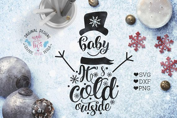 Snowman svg, Baby it's cold outside Cut File in SVG, DXF, PNG, Winter Quotes, Snowman Christmas Printable.