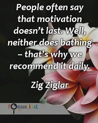 People often say that motivation doesnt last. Well neither does bathing thats why we recommend it daily. #Quotes #Success #SuccessQuotes http://Focusfied.com