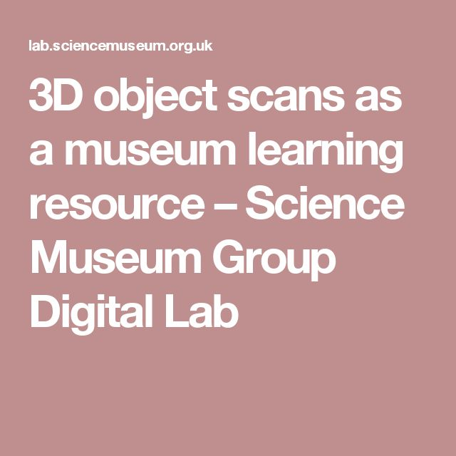 3D object scans as a museum learning resource – Science Museum Group Digital Lab