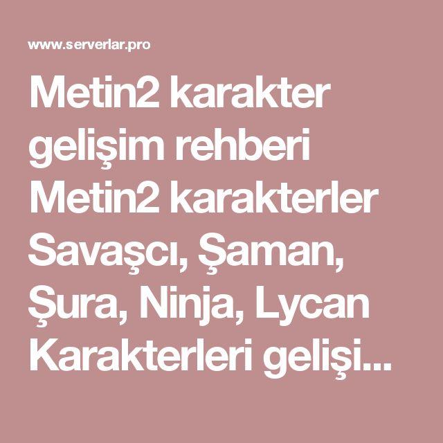 Metin2 karakter gelişim rehberi Metin2 karakterler Savaşcı, Şaman, Şura, Ninja, Lycan Karakterleri gelişimi rehberhttp://www.serverlar.pro/metin2karakter/