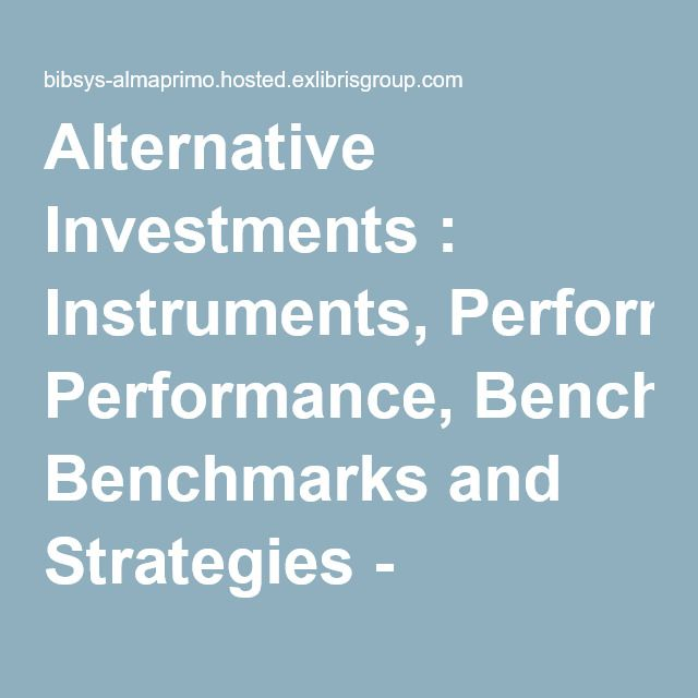 Alternative Investments : Instruments, Performance, Benchmarks and Strategies - Handelshøyskolen BI - oria.no