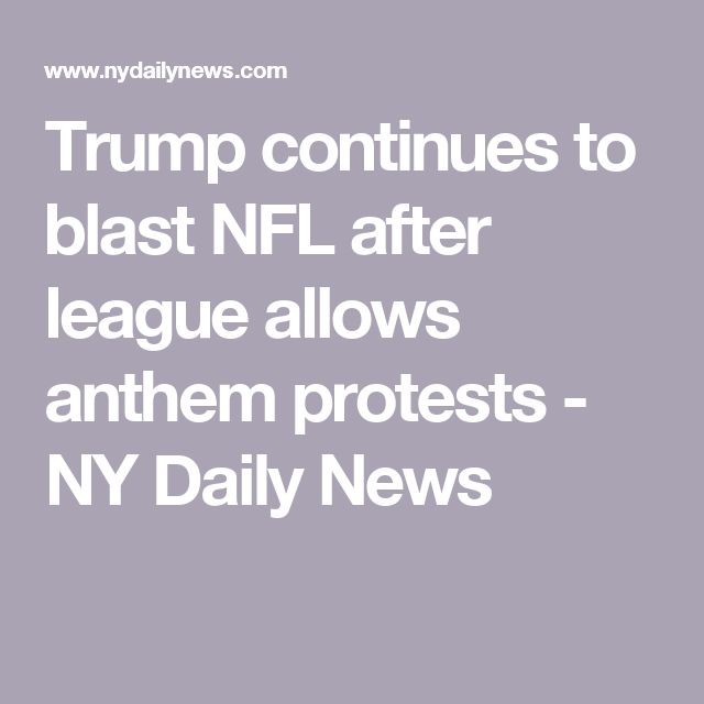 Trump continues to blast NFL after league allows anthem protests - NY Daily News