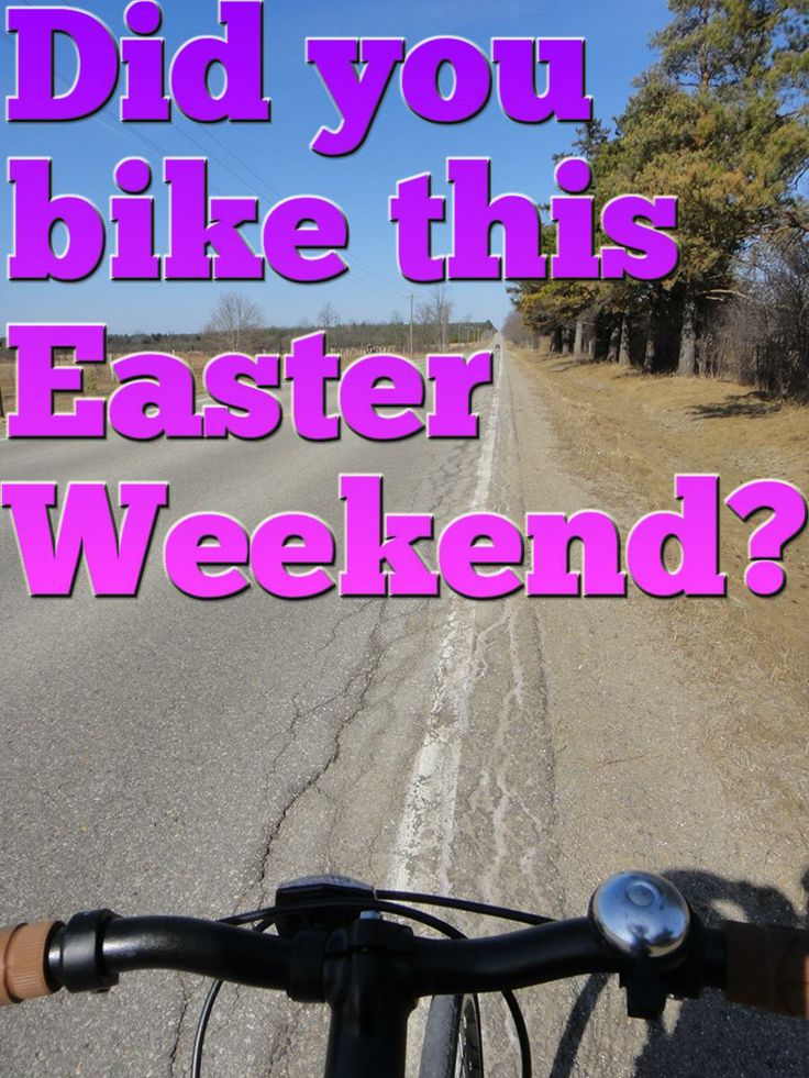 Long Easter Weekend bike ride. Did you get to or plan to bike?