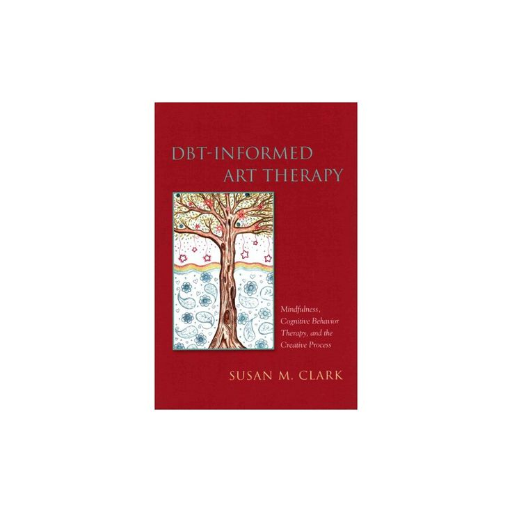 Dbt-Informed Art Therapy : Mindfulness, Cognitive Behavior Therapy, and the Creative Process (Paperback)