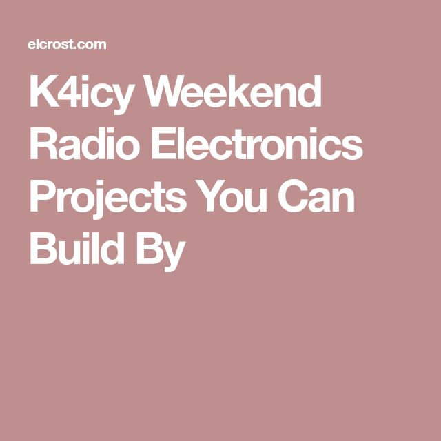K4icy Weekend Radio Electronics Projects You Can Build By