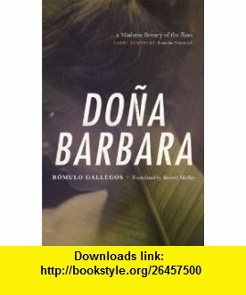 Dona Barbara A Novel (9780226279206) Romulo Gallegos, Robert Malloy, Larry McMurtry , ISBN-10: 0226279200  , ISBN-13: 978-0226279206 ,  , tutorials , pdf , ebook , torrent , downloads , rapidshare , filesonic , hotfile , megaupload , fileserve