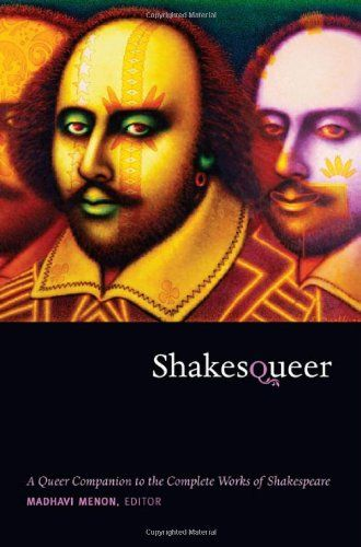 Shakesqueer : a queer companion to the complete works of Shakespeare Madhavi Menon 2011  Available at  UI Library Special Collections (Stonewall 2012 Menon )