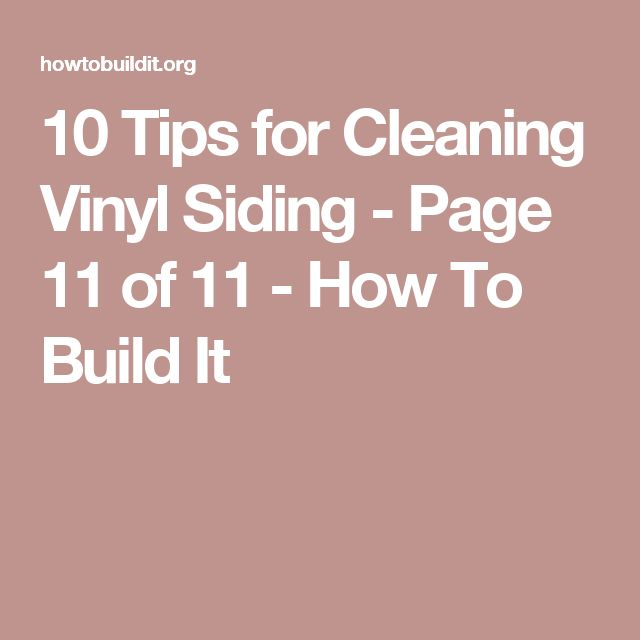 10 Tips for Cleaning Vinyl Siding - Page 11 of 11 - How To Build It