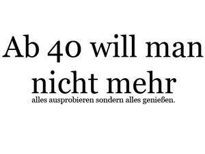 Ab 40 ist man...