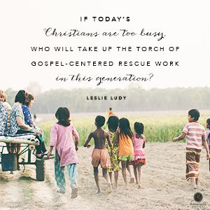 """If today's Christians are too busy, who will take up the torch of Gospel-centered rescue work in this generation?"" Leslie Ludy // Cultivating a sacrificial lifestyle begins with one simple step. Today's devotion can help you get started."