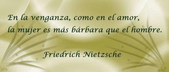 ... la mujer es más barbara que el hombre.  #Nietzsche