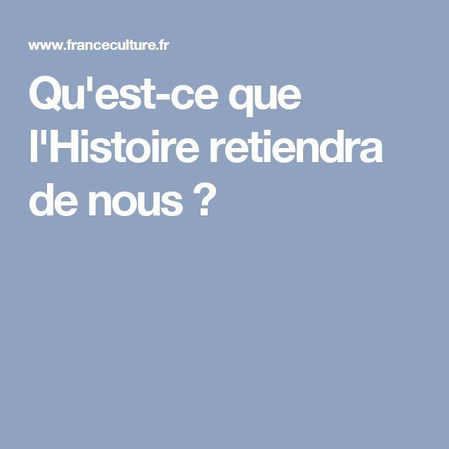 Qu'est-ce que l'Histoire retiendra de nous ?