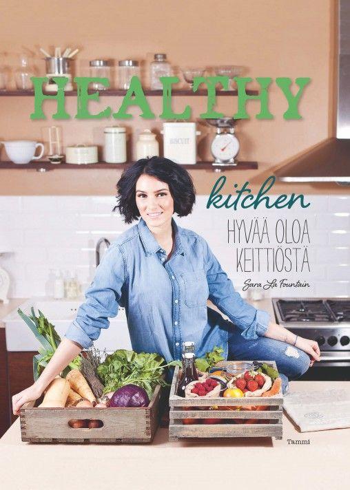 """""""Terveellisen ruokavalion ei tarvitse olla vakavaa.""""  Sara La Fountain: Healthy Kitchen"""