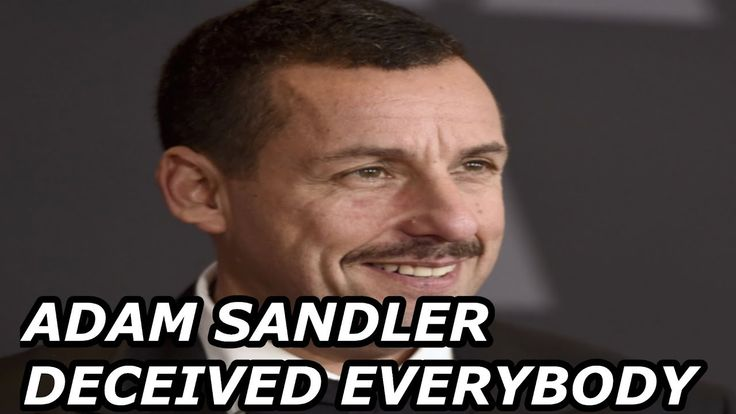 Adam sandler has deceived everybody for success in