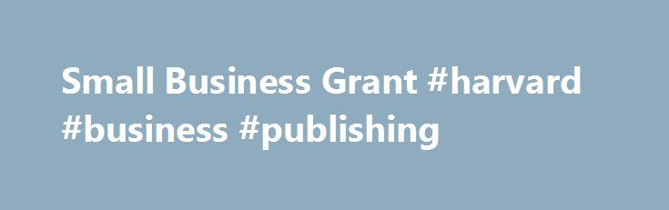 Small Business Grant #harvard #business #publishing http://bank.remmont.com/small-business-grant-harvard-business-publishing/  #small business grant # Small Business Grant Scheduled maintenanceThe Small Business Grant online service will be unavailable between 7.00am on Sunday, 26 June and 8.30am on Monday, 27 June due to scheduled maintenance. We apologise for any inconvenience. The Small Business Grant is a key priority of the New South Wales Government. The grant is … Read More →