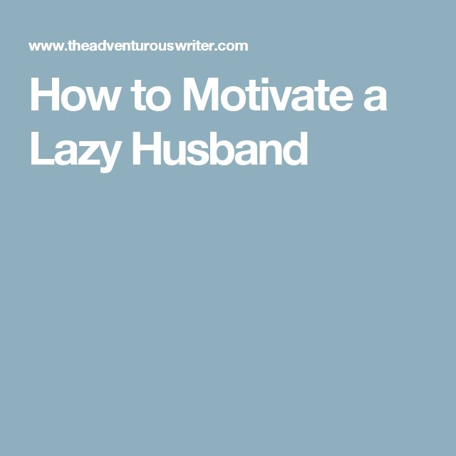 How to Motivate a Lazy Husband