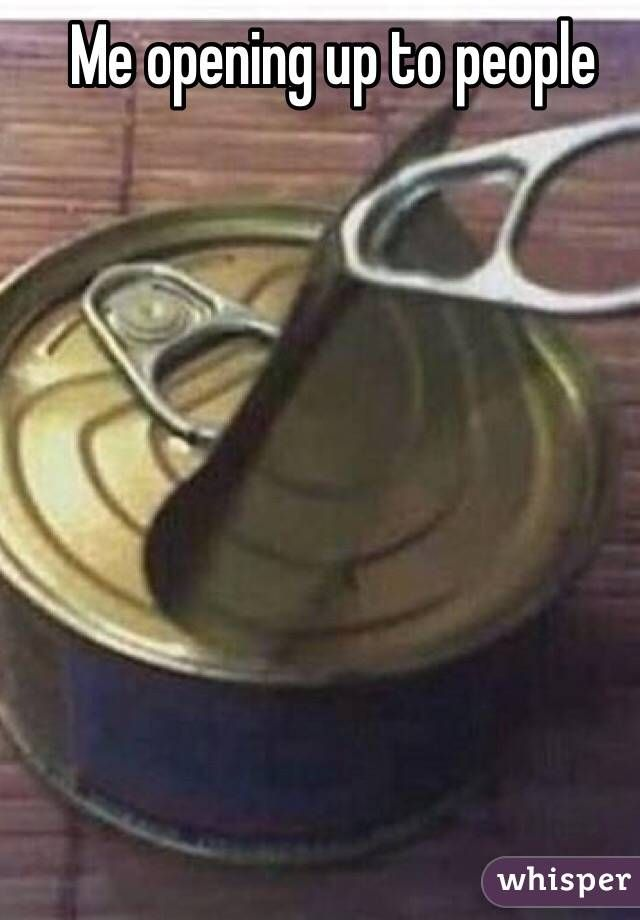 Me opening up to people