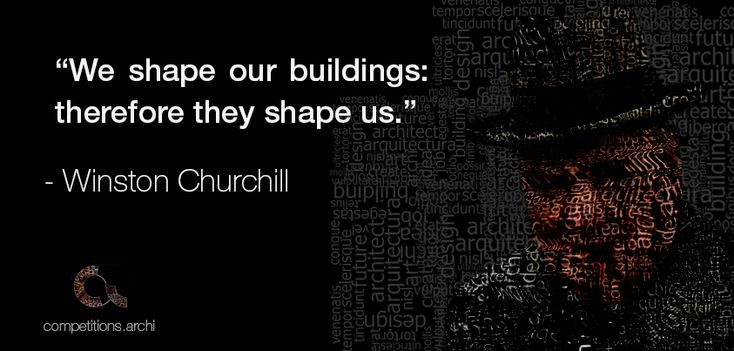 "Architecture Quotes #8 - Winston Churchill - ""We shape our buildings: therefore they shape us."""