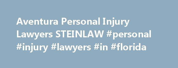 Aventura Personal Injury Lawyers STEINLAW #personal #injury #lawyers #in #florida http://arkansas.remmont.com/aventura-personal-injury-lawyers-steinlaw-personal-injury-lawyers-in-florida/  # Aventura Personal Injury Lawyers If you or someone you know was hurt or injured in an accident, contact us today. INJURED? GET STEIN ON THE LINE When an individual is injured by another's negligent conduct, the victim may seek compensation for damages in a personal injury lawsuit. Similarly, when a…