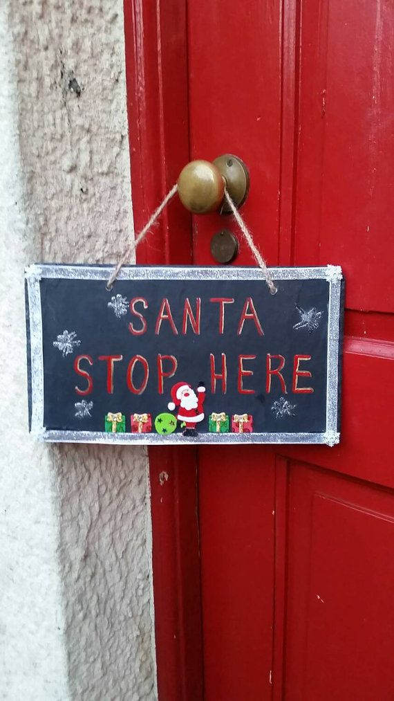 Check out this item in my Etsy shop https://www.etsy.com/uk/listing/251234973/santa-stop-here-slogan-slate