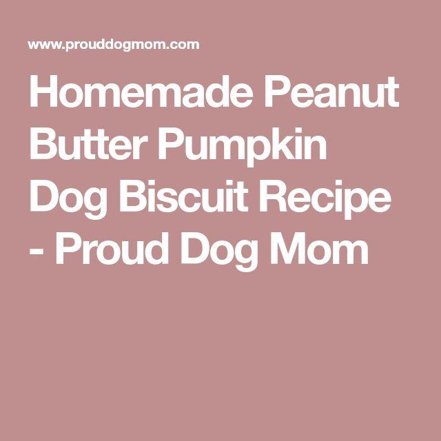 Homemade Peanut Butter Pumpkin Dog Biscuit Recipe - Proud Dog Mom