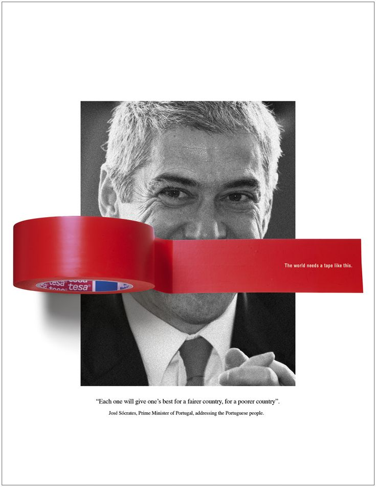 Each one will give one's best for a fairer country, for a poorer country.  José Sócrates, Prime Minister of Portugal, addressing the Portuguese people.  The world needs a tape like this.    Advertising Agency: Heads Propaganda, Curitiba, Brazil  Creative Director: Kike Borell  Art Director: Paulo de Almeida  Copywriters: Gustavo Frare, Isis Ribeiro  Photographer: Nuno Papp