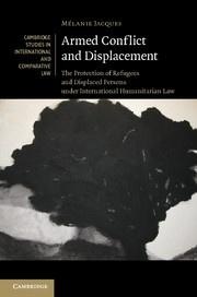 Mélanie Jacques, Armed Conflict and Displacement, Cambridge Univ. Press, Nov. 2012