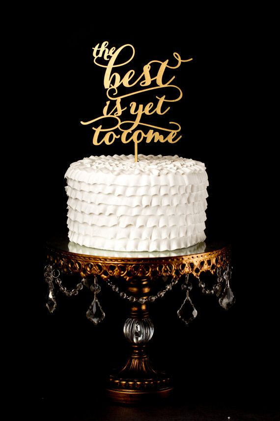The best is yet to come cake topper Soirée por BetterOffWed