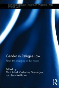 Efrat Arbel, Catherine Dauvergne & Jenni Millbank, eds., Gender in Refugee Law: From the Margins to the Centre, Routledge, April 2014