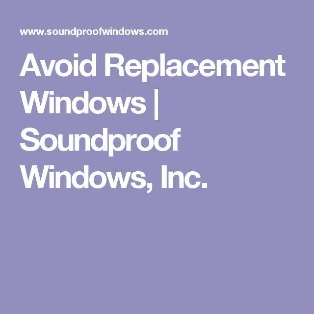 Avoid Replacement Windows | Soundproof Windows, Inc.