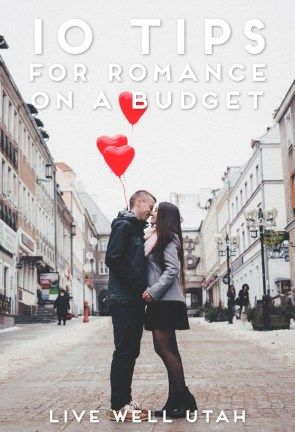 10 Tips For Romance On A Budget Live Well Utah Weekend Getaways