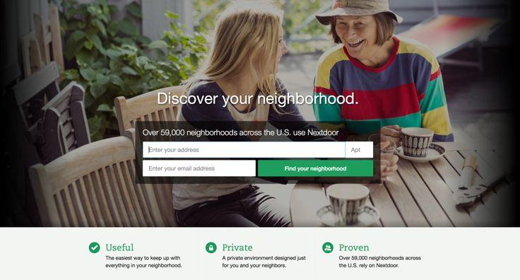 I vicini di casa sono tra le prime comunità che si sono formate naturalmente nella storia dell'uomo.  Nextdoor ha voluto creare un social network a loro dedicato.  Ogni comunità ha a disposizione un proprio spazio privato, all'interno del quale può interagire per organizzare la vita del quartiere, lanciare nuove idee, dare il benvenuto ai nuovi vicini, ma anche diffondere informazioni utili.