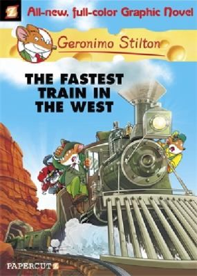 The fastest train in the west : No. 13 :Geronimo Stilton