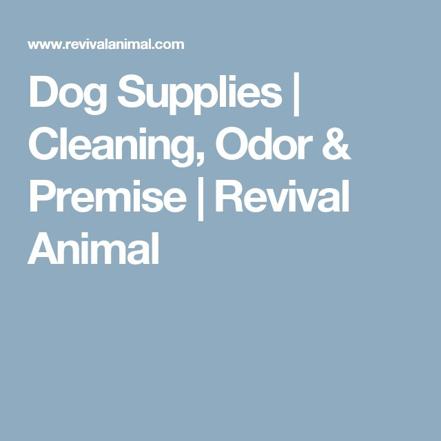 Dog Supplies | Cleaning, Odor & Premise | Revival Animal
