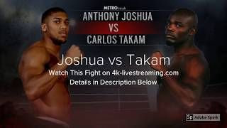 Anthony Joshua vs Carlos Takam Fight Live Streaming Free|Boxing