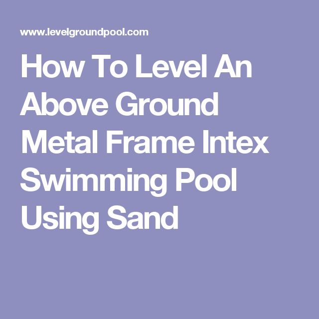 How To Level An Above Ground Metal Frame Intex Swimming Pool Using Sand