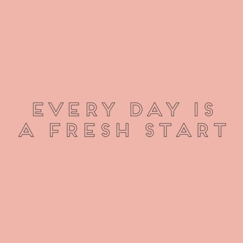 Every day is a fresh start! Think positive! Stay positive!