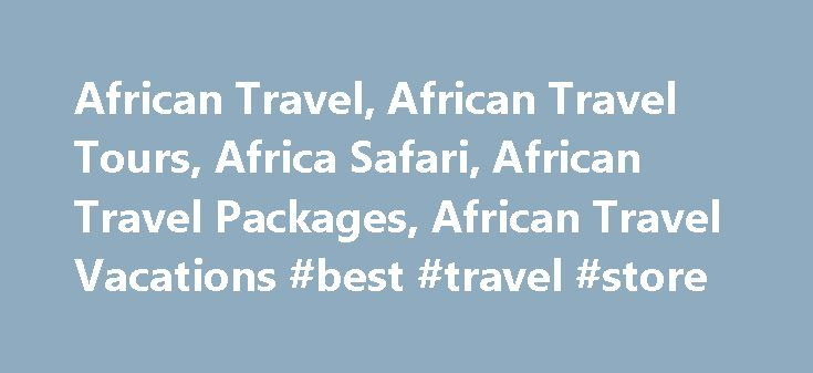 African Travel, African Travel Tours, Africa Safari, African Travel Packages, African Travel Vacations #best #travel #store http://nef2.com/african-travel-african-travel-tours-africa-safari-african-travel-packages-african-travel-vacations-best-travel-store/  #africa travel #African Travel, Inc. Founded in 1976, African Travel, Inc. carries thousands of travelers to Africa each year. A full gamut of pre-arranged and customizable vacations helps African Travel fulfill any travel endeavor and…