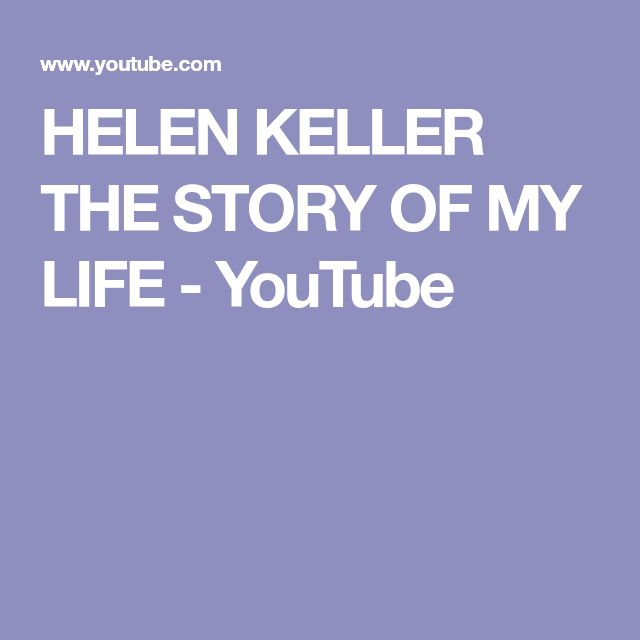 HELEN KELLER THE STORY OF MY LIFE - YouTube