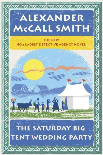 The Saturday Big Tent Wedding Party (No. 1 Ladies Detective Agency) by Alexander Mccall Smith. At a remote cattle post south of Gaborone two cows have been killed, and Precious Ramotswe, Botswana's No. 1 Lady Detective, is asked to investigate by a rather frightened and furtive gentleman. It is an intriguing problem with plenty of suspects—including, surprisingly, her own client.