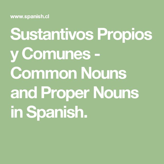 Sustantivos Propios y Comunes - Common Nouns and Proper Nouns in Spanish.
