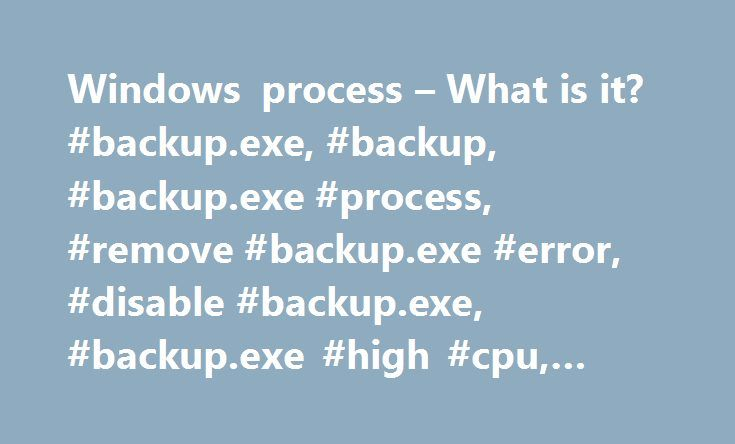 Windows process – What is it? #backup.exe, #backup, #backup.exe #process, #remove #backup.exe #error, #disable #backup.exe, #backup.exe #high #cpu, #backup.exe #virus http://japan.remmont.com/windows-process-what-is-it-backup-exe-backup-backup-exe-process-remove-backup-exe-error-disable-backup-exe-backup-exe-high-cpu-backup-exe-virus/  # What is Backup.exe? The genuine Backup.exe file is a software component of Cloud Backup by Acpana Business Systems . A background process from KineticD…