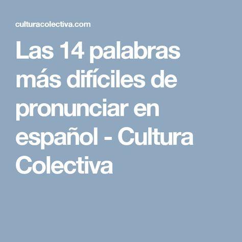 Las 14 palabras más difíciles de pronunciar en español - Cultura Colectiva