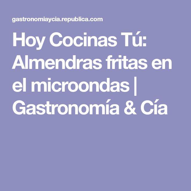 Hoy Cocinas Tú: Almendras fritas en el microondas   Gastronomía & Cía