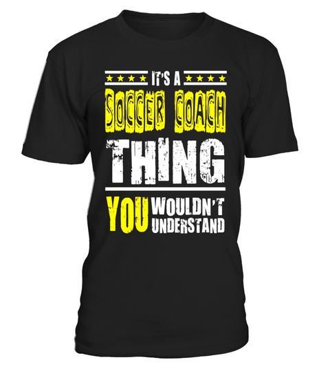 # Soccer Coach Shirt – It's A Soccer Coach Thing T-shirt .  Special Offer, not available in shops      Comes in a variety of styles and colours   …
