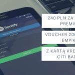 240 PLN na Spotify Premium i voucher 200 PLN do empik z Kartą Kredytową Citi Banku