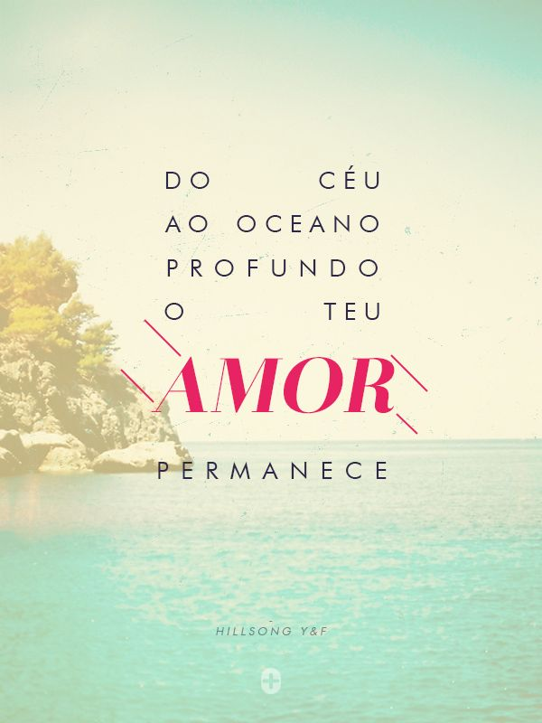 do céu ao oceano profundo o Teu Amor permanece